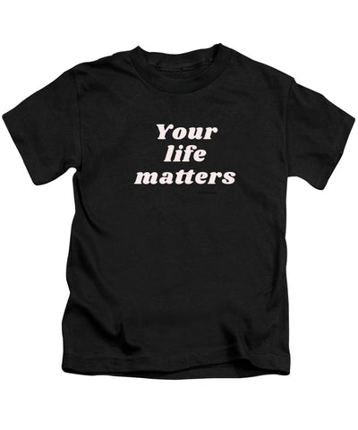 Your life matters - Kids T-Shirt