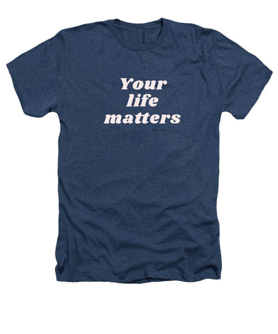 Your life matters - Heathers T-Shirt