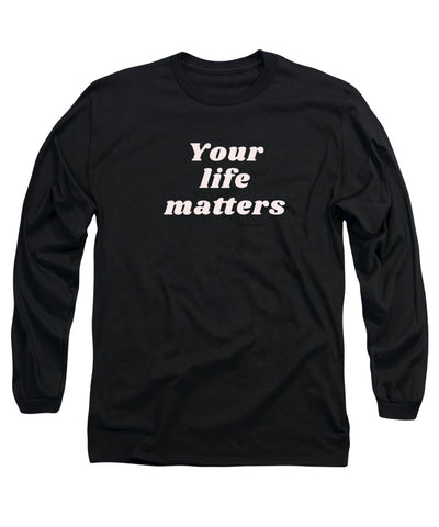 Your life matters - Long Sleeve T-Shirt