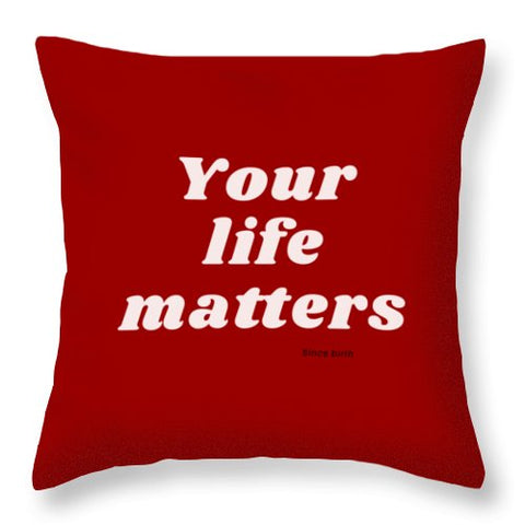 Your life matters - Throw Pillow