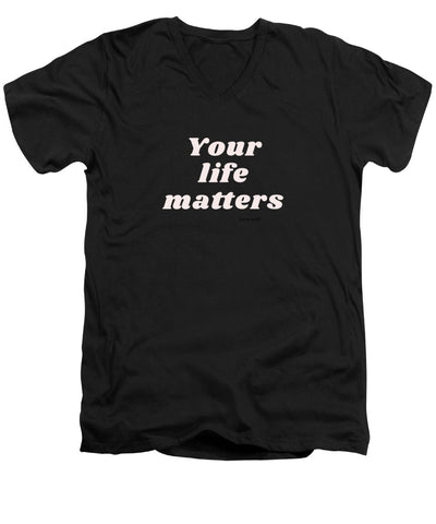 Your life matters - V-Neck T-Shirt