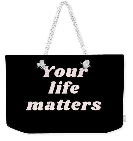 Your life matters - Weekender Tote Bag