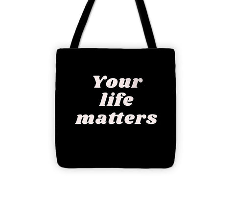 Your life matters - Tote Bag