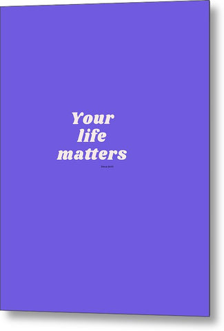 Your life matters - Metal Print