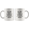 Scripture mug-All I need today is a little bit of coffee and a whole lot of JESUS