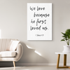 Scripture wall art, bible wall decor-We love because he first loved us.