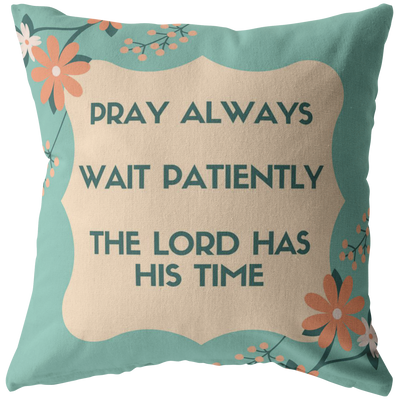 Scripture pillow-Pray always, wait patiently and the Lord has his time