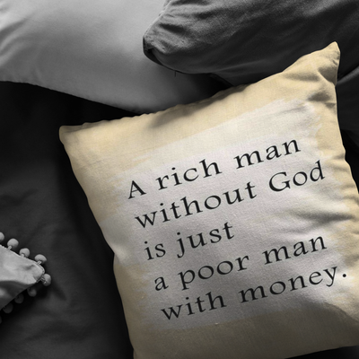 Scripture pillows-a rich man is without God is just a poor man with money