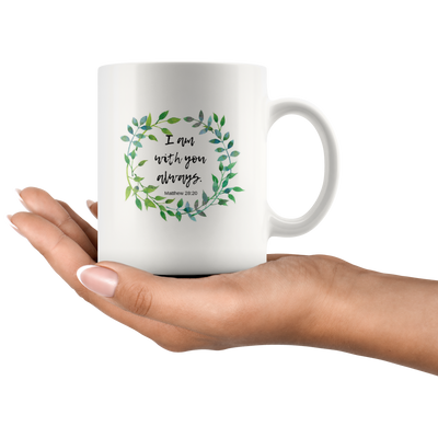 Scripture mug-I am with you always. (Matthew 28:20)