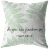 Scripture pillows-My eyes are fixed on you. (Psalm 141:8)