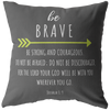 Joshua 1:9 throw pillow-Be brave!