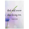 Scripture wall art, bible wall decor-God will never stop loving us. (Psalm 23:6)