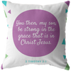 Scripture pillow-You then, my son, be strong in the grace that is in Christ Jesus
