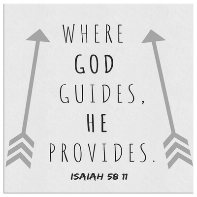 Scripture wall art-Where God guides, he provides. (Isaiah 58:11)