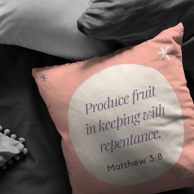 Scripture pillow-Produce fruit in keeping with repentance. (Matthew 3:8)