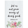 Scripture wall art, bible wall decor-Let us not grow weary of doing good. (Galatians 6:9)