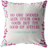 Scripture pillow-No one should seek their own good, but the good of others.(1 Corinthians 10:24)