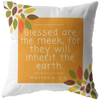 Scripture pillow-Blessed are the meek, for they will inherit the earth. (Matthew 5:5)