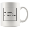 Scripture mug-O, Lord, I love you.