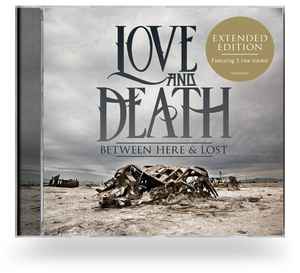 LOVE AND DEATH, BETWEEN HERE AND LOST (EXPANDED CD EDITION)
