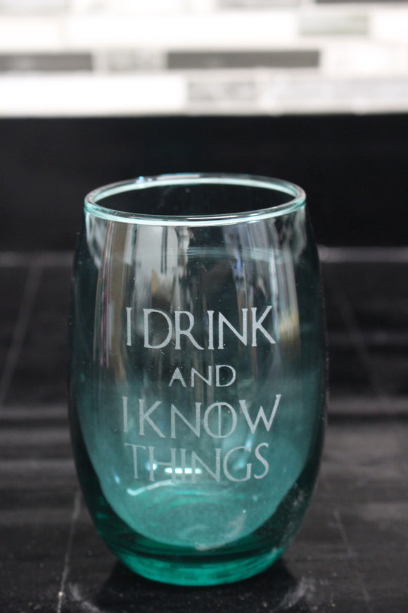 I Drink and I know Things stemless wine