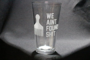 We Aint Found Shit Spaceballs Pint Glass