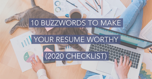 10 Buzzwords to Make Your Resume Worthy [2020 Checklist]