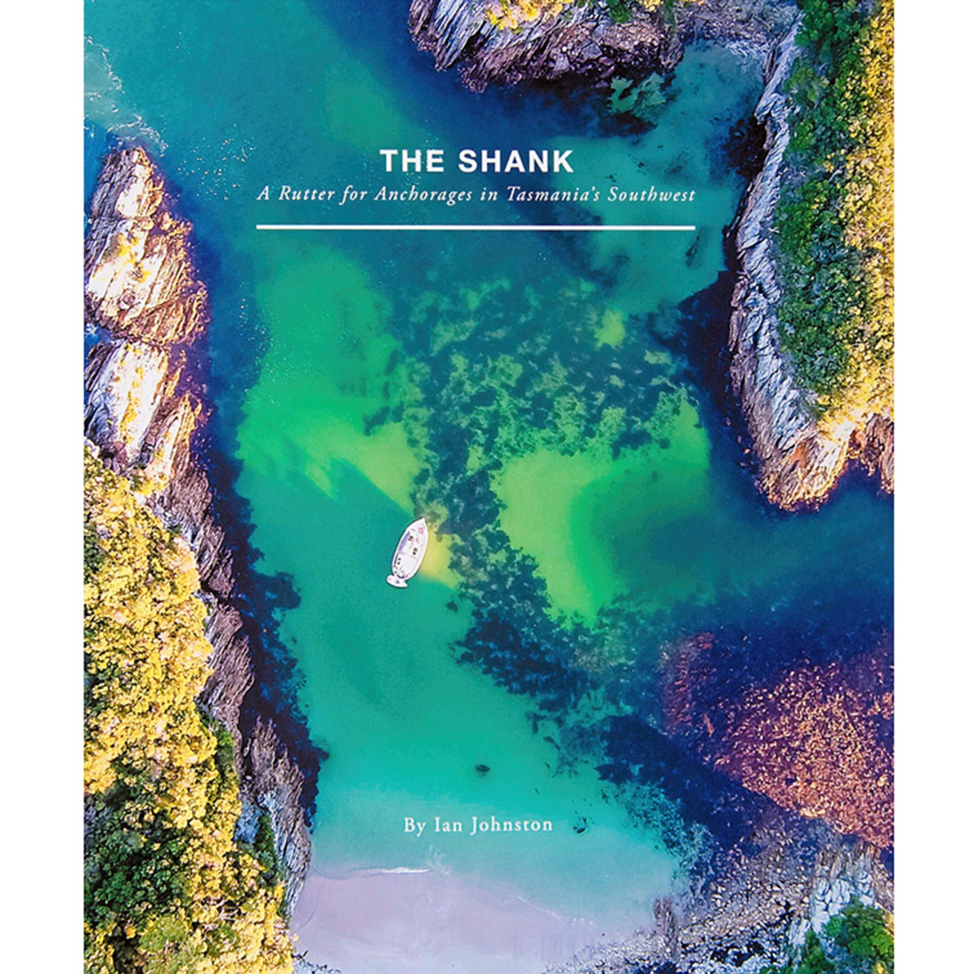 The Shank: A Rutter for Anchorage in Tasmania's Southwest - Ian Johnston