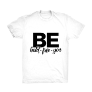 Be Bold • Be Free • Be You