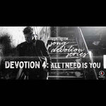Song Devotion Series - All I Need Is You