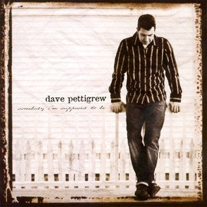 Somebody I'm Supposed To Be - davepettigrew
