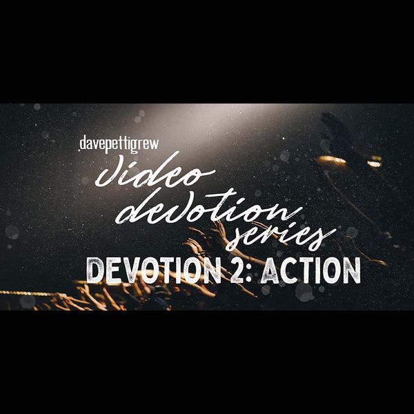 Video Devotional Series - Part 2 - Action.