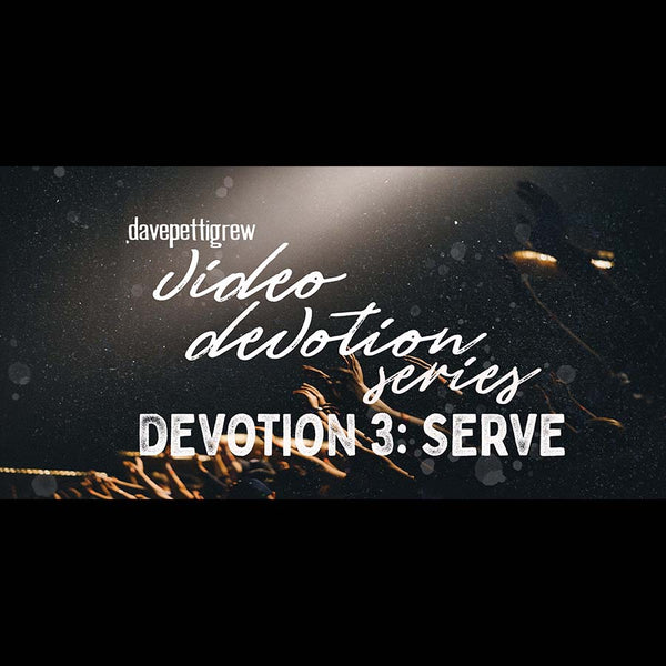 Video Devotional Series - Part 3 - Serve.
