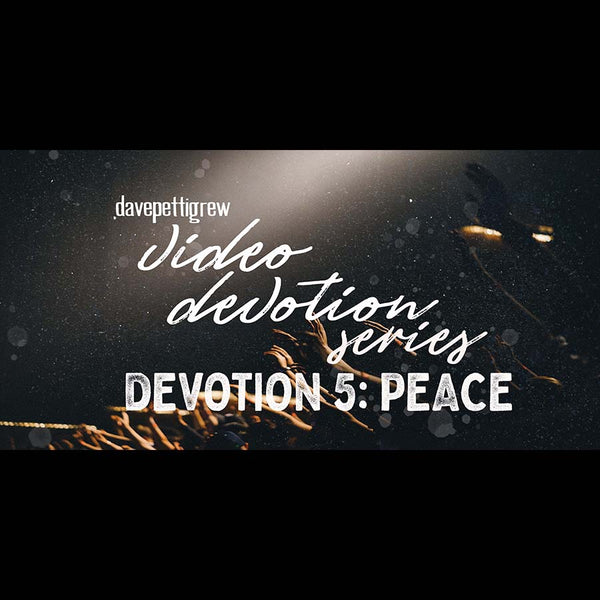 Video Devotional Series - Part 5 - Peace.