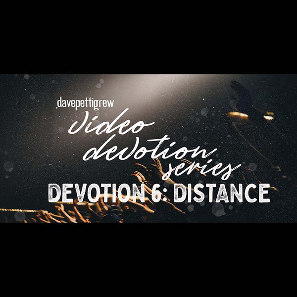 Video Devotional Series - Part 6 - Distance.