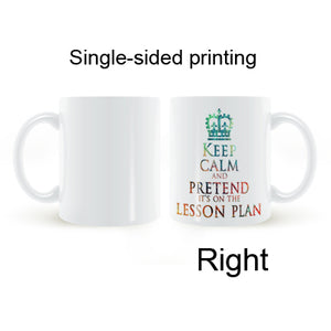 Keep calm And Pretend It's On The Lesson Plan Teacher Mug