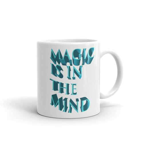 Magic is in the mind white coffee mug 11oz