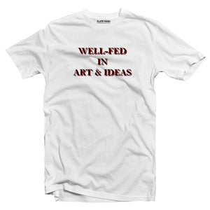 WELL-FED IN ART & IDEAS T-shirt