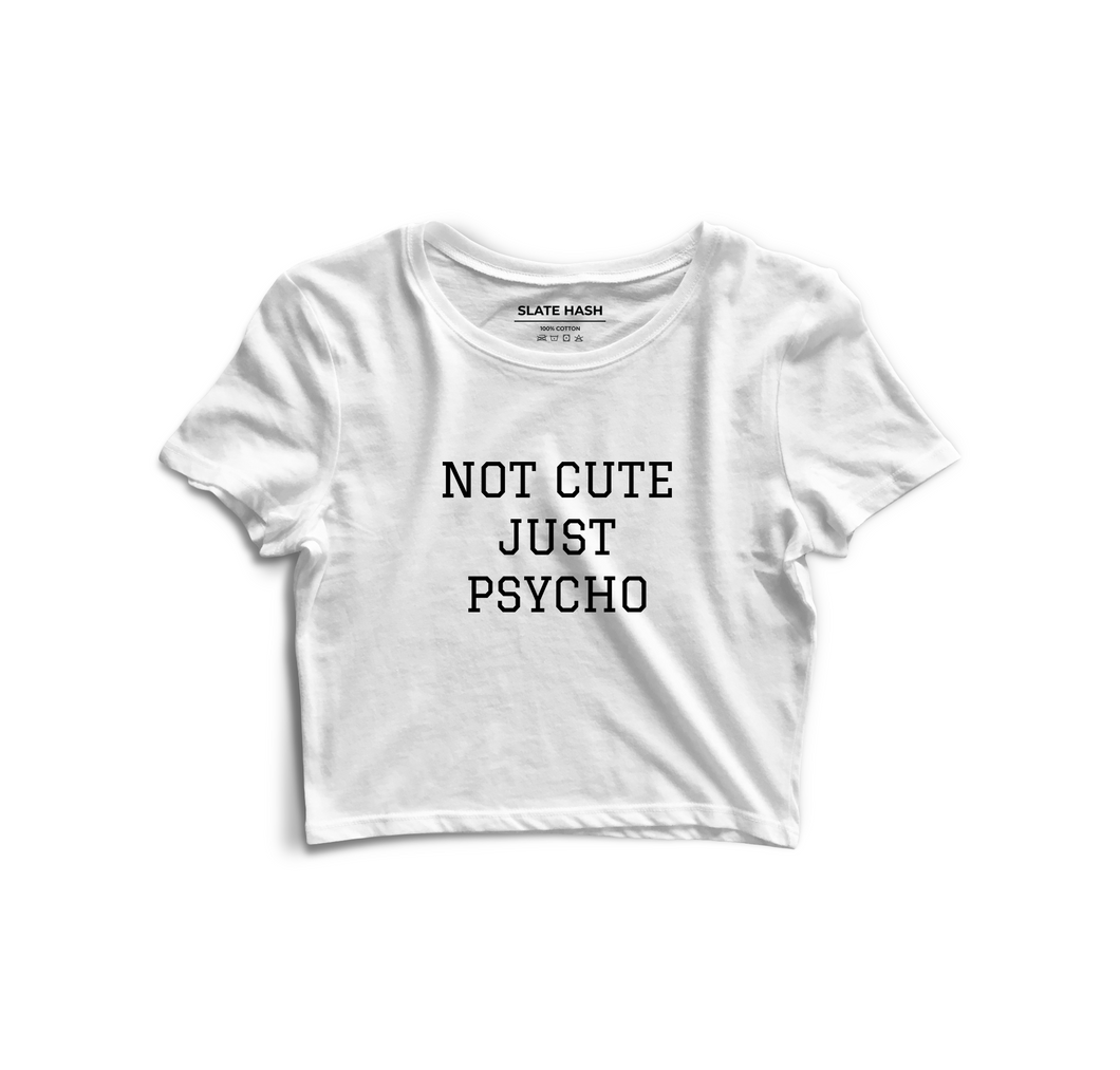 Not Cute Just Psycho Crop Top (White)