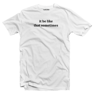 It be like that sometimes - The Office T-Shirt