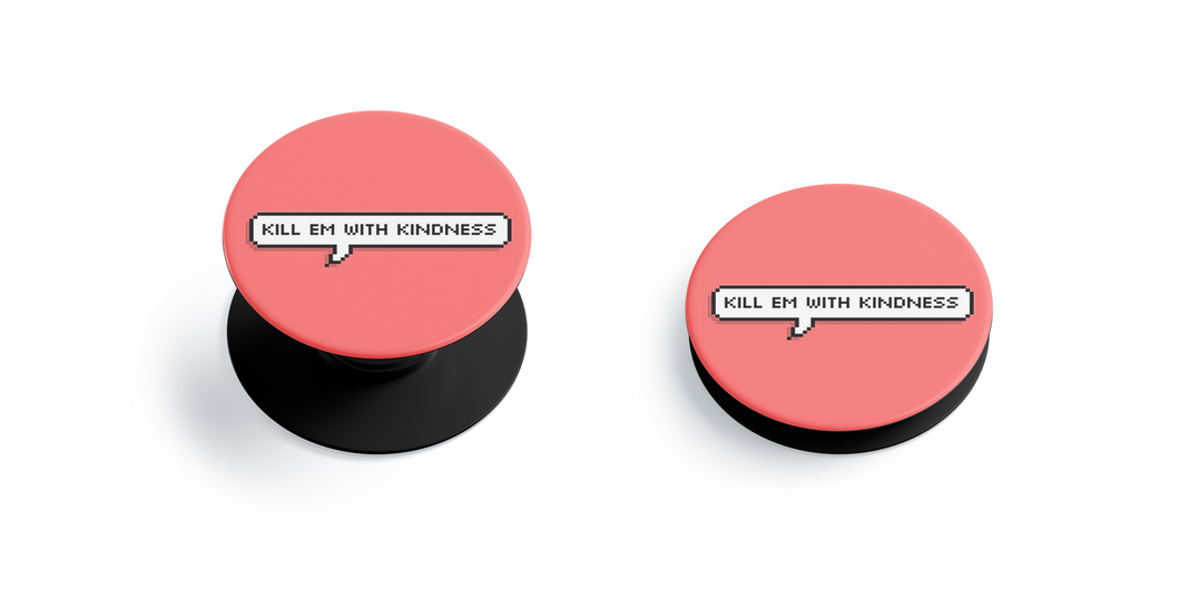 Kill them with kindness Pop Grip