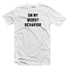 Load image into Gallery viewer, On My Worst Behavior T-shirt