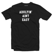 Load image into Gallery viewer, Adultin' aint easy T-shirt