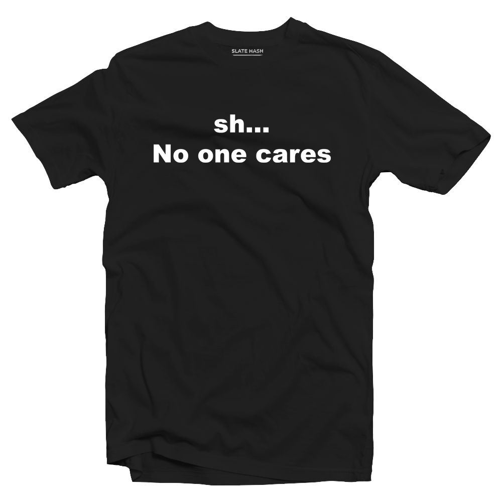 No One Cares T-Shirt