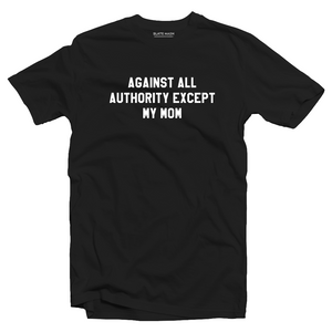 Against all but not Mom T-Shirt
