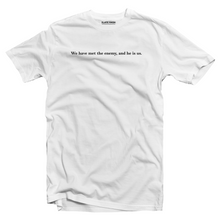 Load image into Gallery viewer, We have met the enemy and he is us T-shirt