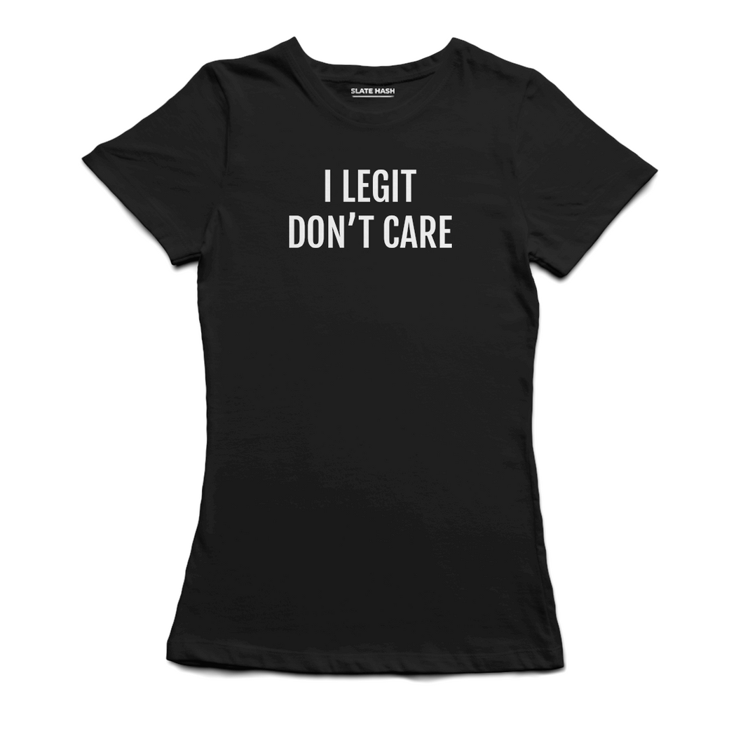 I Legit don't care T-Shirt (Black)