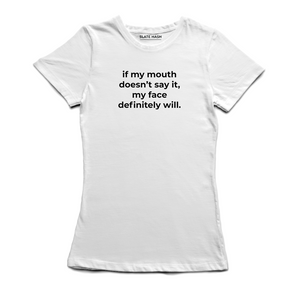My face will say it T-Shirt