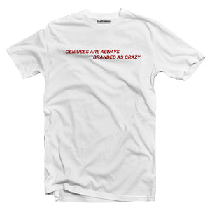 Genius are always branded as crazy T-shirt