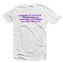 Load image into Gallery viewer, No Mask On Your Face T-shirt